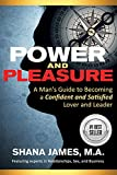 Power and Pleasure: A Man's Guide to Becoming a Confident and Satisfied Lover and Leader (English Edition)
