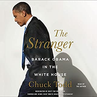 The Stranger: Barack Obama in the White House                   By:                                                                                                                                 Chuck Todd                               Narrated by:                                                                                                                                 Chuck Todd                      Length: 16 hrs and 22 mins     7 ratings     Overall 3.9