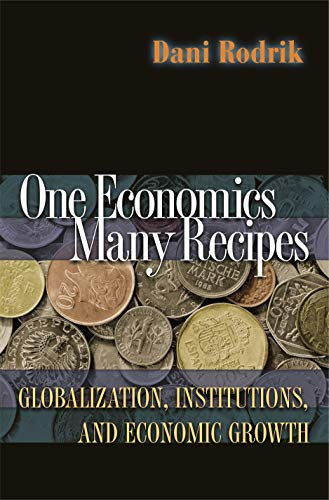 One Economics, Many Recipes: Globalization, Institutions, and Economic Growth (English Edition)