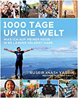 1000 Tage um die Welt: Was ich auf meiner Reise in 65 Laender gelernt habe
