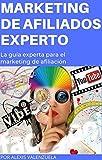 Marketing de afiliados experto: La guía experta para el marketing de afiliación