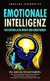 Emotionale Intelligenz: Die unendliche Kraft der Emotionen. Die Magischen Methoden, Wie Sie Emotionen & Gefühle kontrollieren, Menschen lesen, Gelassen ... und negative Gedanken & Energie loswerden