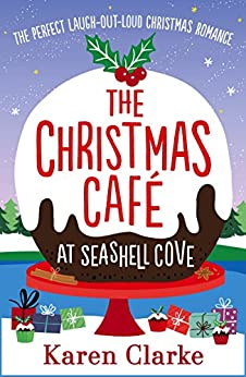 The Christmas Cafe at Seashell Cove: The perfect laugh out loud Christmas romance by [Karen Clarke]