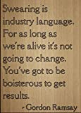 Mundus Souvenirs Swearing is Industry Language. for as. Quote by Gordon Ramsay, Laser Engraved on Wooden Plaque - Size: 8'x10'