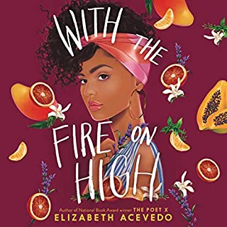 With the Fire on High                   By:                                                                                                                                 Elizabeth Acevedo                               Narrated by:                                                                                                                                 Elizabeth Acevedo                      Length: 7 hrs and 27 mins     113 ratings     Overall 4.9