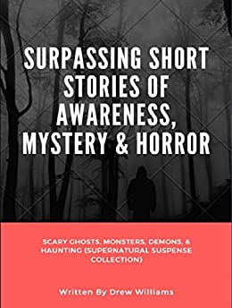 Surpassing Short Stories of Awareness, Mystery & Horror: Scary Ghosts, Monsters, Demons, & Haunting (Supernatural Suspense Collection) by [Drew  Williams]