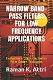 Narrow Band-Pass Filters for Low Frequency Applications: Evaluation of Eight Electronics Filter Design Topologies (R. Attri instrumentation design series (electronics))