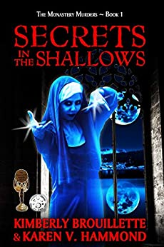 Secrets in the Shallows (Book 1: The Monastery Murders) by [Kimberly Brouillette, Karen Hammond]