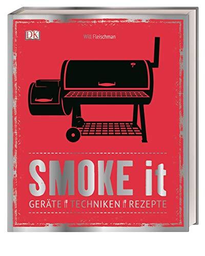 Smoke it: Geräte, Techniken, Rezepte