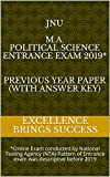JNU M.A. Political Science Entrance Exam 2019* Previous Year Paper (With Answer Key): *Online Exam conducted by National Testing Agency (NTA)-Pattern of ... (Excellence Brings Success Series Book 125)