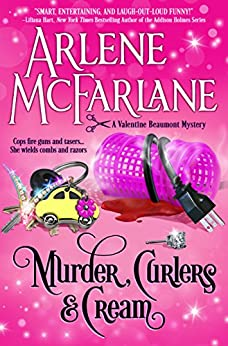 Murder, Curlers, and Cream: A Valentine Beaumont Mystery (The Murder, Curlers Series Book 1) by [Arlene McFarlane]