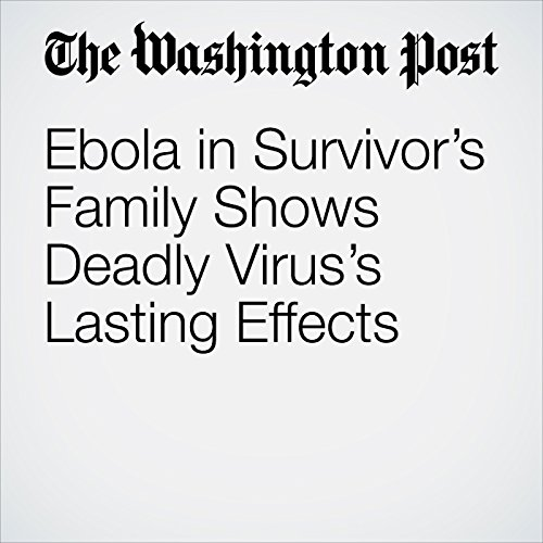Ebola in Survivor's Family Shows Deadly Virus's Lasting Effects copertina