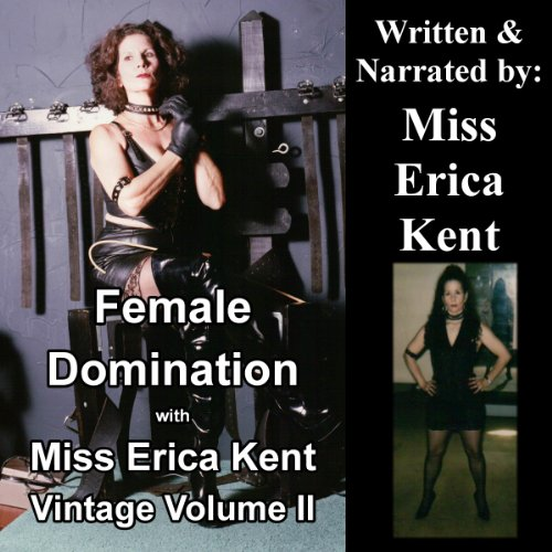 Female Domination with Miss Erica Kent: Vintage, Volume II audiobook cover art