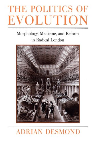 The Politics of Evolution: Morphology, Medicine, and Reform in Radical London by Adrian Desmond