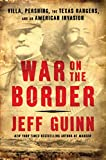 Image of War on the Border: Villa, Pershing, the Texas Rangers, and an American Invasion