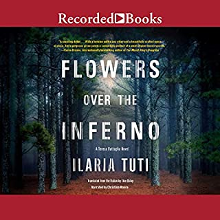 Flowers over the Inferno                   By:                                                                                                                                 Ilaria Tuti,                                                                                        Ekin Oklap                               Narrated by:                                                                                                                                 Christina Moore                      Length: 9 hrs and 1 min     12 ratings     Overall 4.3