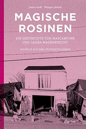Magische Rosinen. Die Geschichte von Mascarpone und Sahra Wagenknecht Novelle aus dem Spätkapitalismus