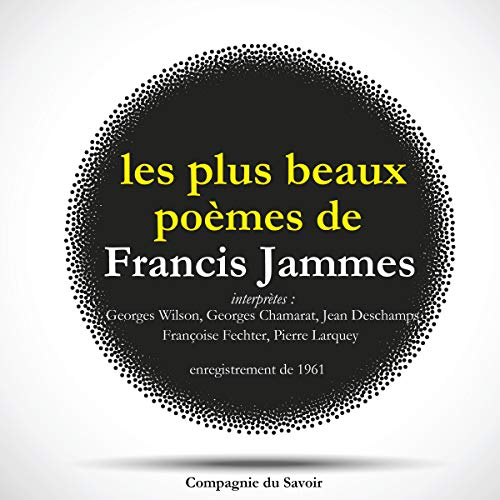 Les plus beaux poèmes de Francis Jammes                   By:                                                                                                                                 Francis Jammes                               Narrated by:                                                                                                                                 Georges Wilson,                                                                                        Georges Chamarat,                                                                                        Jean Deschamps,                   and others                 Length: 11 mins     Not rated yet     Overall 0.0