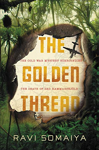 The Golden Thread: The Cold War and the Mysterious Death of Dag Hammarskj¿ld by [Ravi Somaiya]