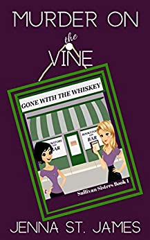 Murder on the Vine (A Sullivan Sisters Mystery Book 1) by [Jenna St. James]
