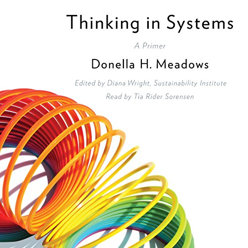 Thinking in Systems     A Primer              Written by:                                                                                                                                 Donella H. Meadows                               Narrated by:                                                                                                                                 Tia Rider Sorensen                      Length: 6 hrs and 26 mins     10 ratings     Overall 4.4