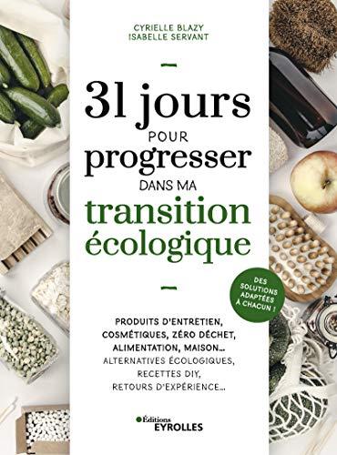 31 jours pour progresser dans ma transition écologique: Produits d'entretien, cosmétiques, zéro déchet, alimentation, maison... Alternatives ... Des solutions adaptées à chacun !