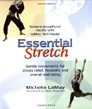 Essential Stretch:  Achieve Expectional Results with Lemay Techniques, Gentle Movements for Stress Relief, Flexibiliy, and Overall Well-being