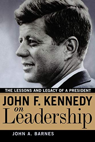 John F. Kennedy on Leadership: The Lessons and Legacy of a President Maine