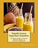 Smooth Groove Superfood Smoothies: 60 Super Simple & #Delish Smoothie Recipes to Refresh & Rejuvenate