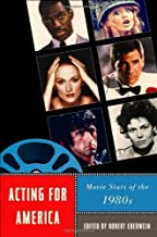 Acting for America: Movie Stars of the 1980s (Star Decades: American Culture/American Cinema)