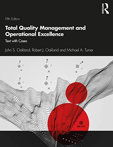 Compare Textbook Prices for Total Quality Management and Operational Excellence: Text with Cases 5 Edition ISBN 9781138673410 by Oakland, John S.,Oakland, Robert J.,Turner, Michael A.