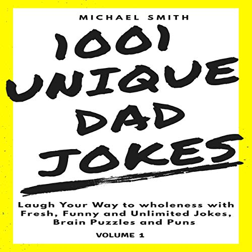 1001 Unique Dad Jokes: Laugh Your Way to Wholeness with Fresh, Funny and Unlimited Jokes, Brain Puzzle and Puns (Volume Book 1) cover art
