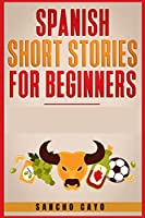 Spanish Short Stories for Beginners: Captivating Short Stories to Learn Spanish & Grow Your Vocabulary the Fun Way! Learn How to Speak Spanish and Master Your Vocabulary in 21 Days (2021)
