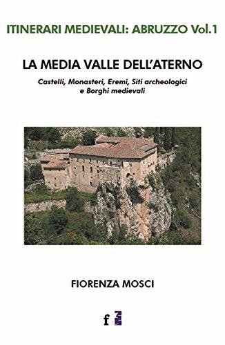 La media valle dell'Aterno. Castelli, monasteri, eremi, siti archeologici e borghi medievali