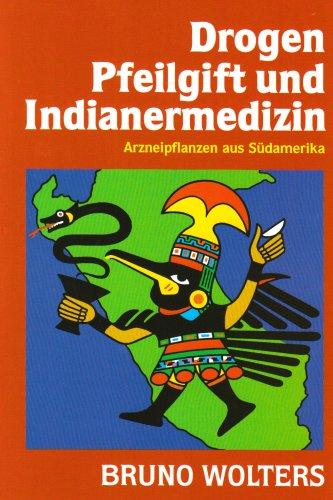 Drogen, Pfeilgift und Indianermedizin. Arzneipflanzen aus Südamerika