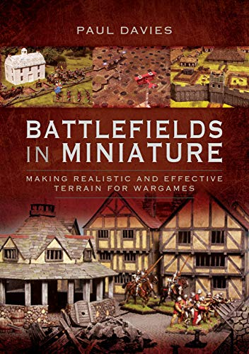 Compare Textbook Prices for Battlefields in Miniature: Making Realistic and Effective Terrain for Wargames Reprint Edition ISBN 9781526743794 by Davies, Paul