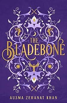 The Bladebone: The climax to the epic feminist fantasy quartet, The Khorasan Archives (The Khorasan Archives, Book 4) by [Ausma Zehanat Khan]