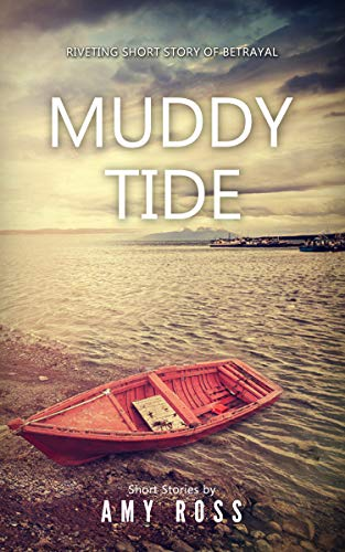MUDDY TIDE: The most harmless looking of them all can always turn out to be the deadliest (Short Stories from Amy Book 1)