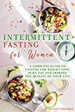 Intermittent Fasting For Women: A Complete Guide To Fasting For Weight Loss, Burn Fat and Improve The Quality Of Your Life
