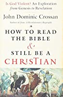 How to Read the Bible and Still Be a Christian: Is God Violent? An Exploration from Genesis to Revelation