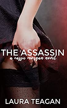 The Assassin (The Cassie Morgan Series Book 1) by [Laura Teagan]