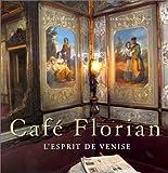 Café Florian. L'Esprit de Venise (Coll. Saveurs gourmandes et Art de vivre)
