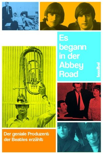 Es begann in der Abbey Road: Der geniale Produzent der Beatles erzählt