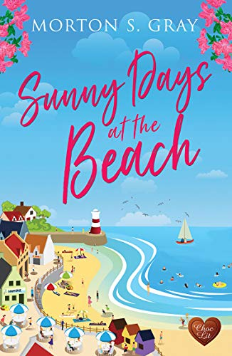 Sunny Days at the Beach: Escape to the seaside with this heart-warming, feel-good romance by [Morton S Gray]