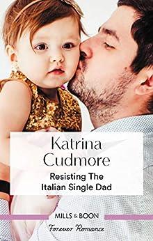 Resisting the Italian Single Dad by [Katrina Cudmore]