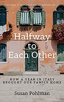 Halfway to Each Other: How a Year in Italy Brought Our Family Home by [Susan Pohlman]