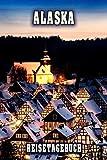 Alaska Reisetagebuch: Winterurlaub in Alaska. Ideal für Skiurlaub, Winterurlaub oder Schneeurlaub.  Mit vorgefertigten Seiten und freien Seiten für ... oder als Abschiedsgeschenk (German Edition)