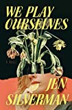 We Play Ourselves: A Novel