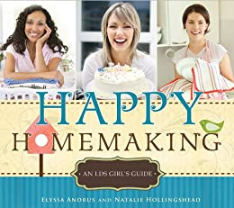 Happy Homemaking: An LDS Girl's Guide by [Elyssa Andrus, Natalie Hollingshead]