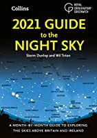 2021 Guide to the Night Sky: Bestselling Month-by-Month Guide to Exploring the Skies Above Britain and Ireland